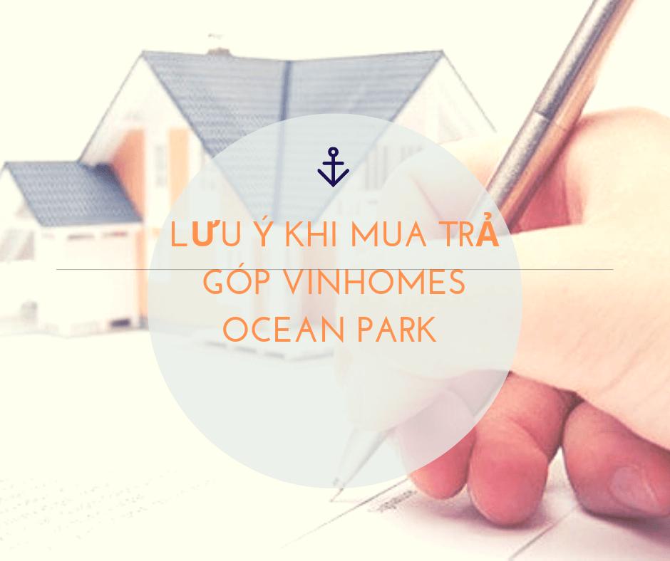 Những lưu ý khi mua trả góp Vinhomes Ocean Park