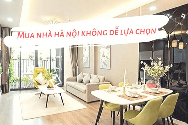Mua nhà Hà Nội không hề dễ dàng.