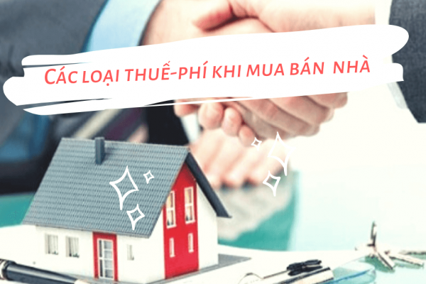 Tổng hợp các loại thuế phí khi mua bán nhà