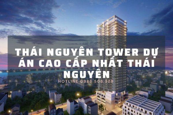 Thái Nguyên Tower - Dự án cao cấp nhất TP Thái Nguyên