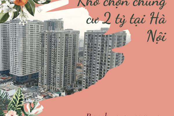 Khó chọn chung cư 2 tỷ tại Hà Nội